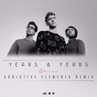Years & Years - Shine (Addictive Elements Remix) (Extended Mix)