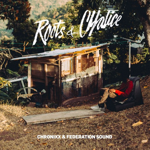 Roots & Chalice - Chronixx & Federation Sound