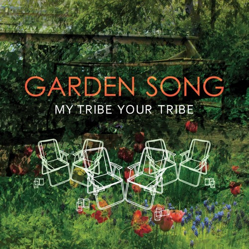 Garden Song By My Tribe Your Tribe Listen To Music
