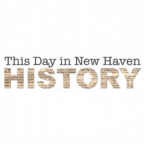 This Day in New Haven History