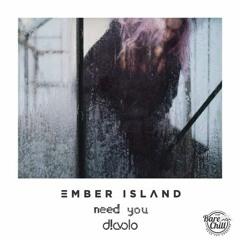 Ember Island - Need You (D!avolo Remix)