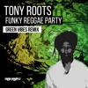 Tony Roots - Funky Reggae Party (Green Vibes Remix 2016)[free download]