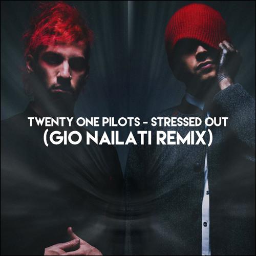 Twenty One Pilots - Stressed Out (Gio Nailati Remix)(ft. Mr Biggshot) *FREE DL CLICK BUY*