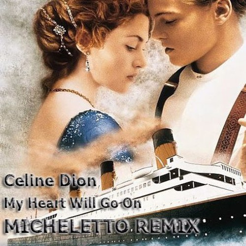Download Celine Dion My Heart Will Go On: My Heart Will Go On (Micheletto Remix)[FREE