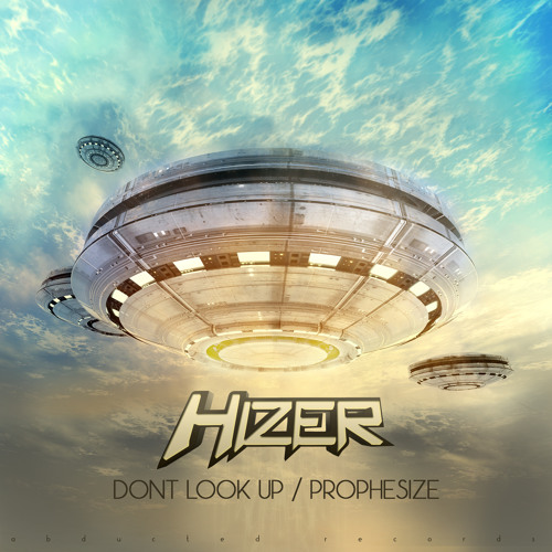 Hizer - Don't look up / Prophesize [OUT NOW]