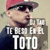 Te Beso En El Toto - DJ TAO