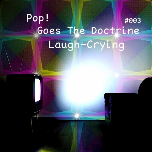 Pop! Goes The Doctrine #003 - Laugh-Crying