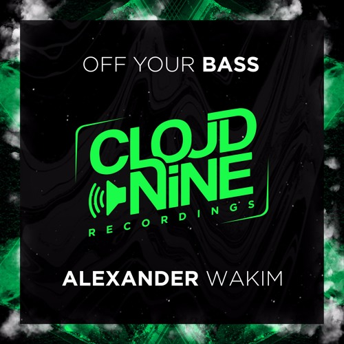 Alexander Wakim - Off Your Bass [OUT NOW]
