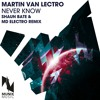 Martin Van Lectro - Never Know (Shaun Bate & MD Electro Remix Edit)PREVIEW