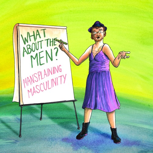 SUT Presents - What About The Men? Mansplaining Masculinity