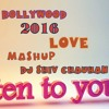 Bollywood 2016 Love Mashup Dj Shiv Chauhan