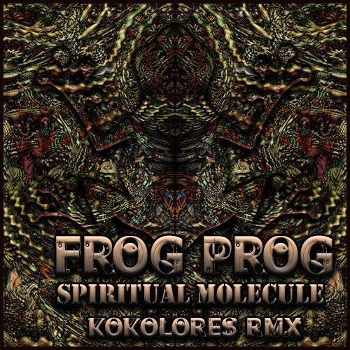 FROG PROG - SPIRITUAL MOLECULE KokoLoreS RemiX (demo)