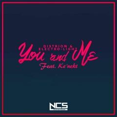 Distrion & Electro - Light - You And Me (feat. Ke'nekt) [NCS Release]