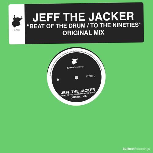 Jeff The Jacker - Beat Of The Drum / To The Nineties [Bullbeat Recordings]