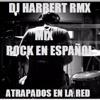 Mix Rock En Español ( Atrapados En La Red ) [[ DJ HARBERT RMX ]]  Febrero 2016