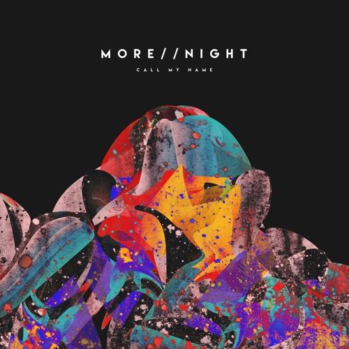 MORE // NIGHT - Call My Name