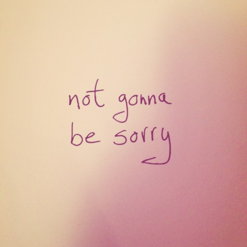 Not Gonna Be Sorry