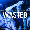 Wasted (Prod. By B.O Beatz)