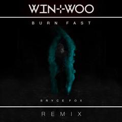 Bryce Fox - Burn Fast (Win and Woo Remix)