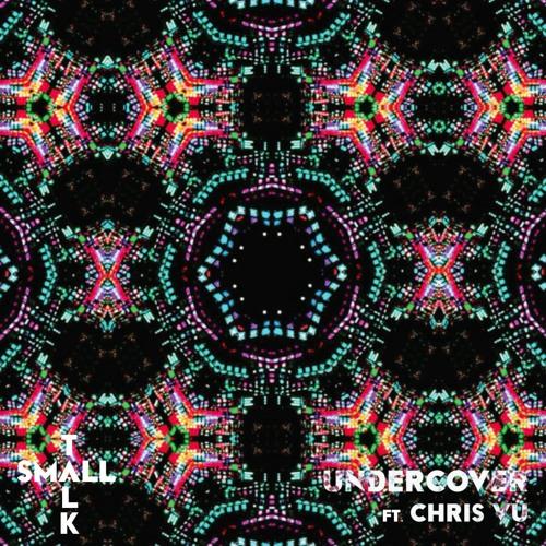 Small Talk - Undercover (Ft. Chris Vu)