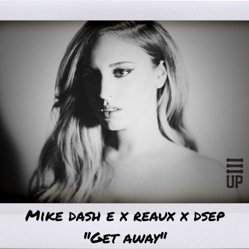 Get Away - DSEP, Reaux, Mike - Dash - E