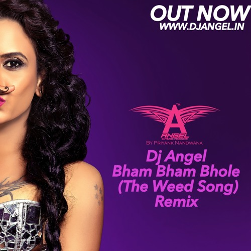 Dj Angel - Bham Bham Bhole (The Weed Song) Remix by Dj Angel