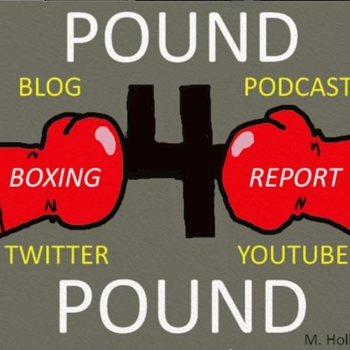 Pound 4 Pound Boxing Report #114 - #JesusBeAMatchmaker