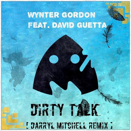 Wynter Gordon feat. David Guetta - Dirty Talk [ Darryl Mitchell Remix ]