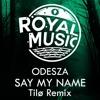 Odesza - Say My Name (Tilø Remix)