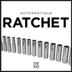 Autoerotique - Ratchet