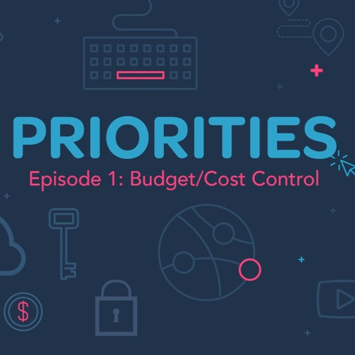 Priorities — Episode 1: Budget and Cost Control