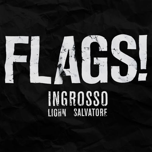 Ingrosso & LIOHN, Salvatore - FLAGS! (Original Mix)