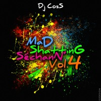 Dj CosS MaD ShattinG SéchanN' VoL.4