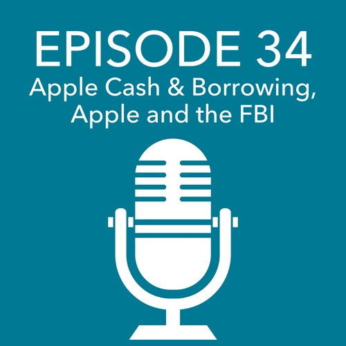 Episode 34 – Apple's Cash and Borrowing, Apple and the FBI