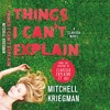 Things I Can't Explain by Mitchell Kriegman, Narrated by Emily Hart