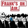 Frank's On Air Ep.1 - I'm New To This.
