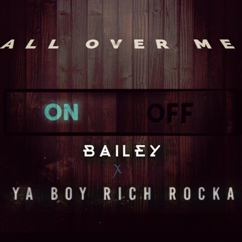 Bailey ft. Rich Rocka – All Over Me