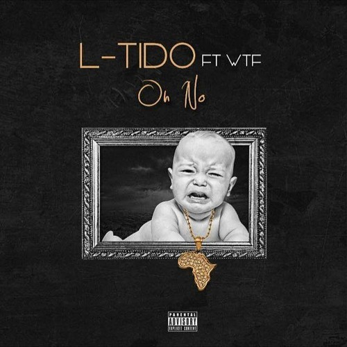 L - TIDO - OH NO (FEAT WTF)(PROD BY. LAE)