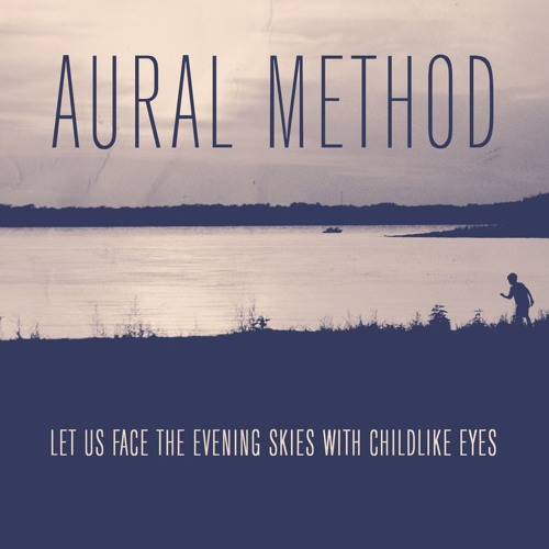Aural Method - Let us face the evening skies with child-like eyes (single release)