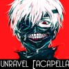 Unravel [Acapella] Tokyo Ghoul