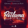 Download Ozuna x Luigi 21 Plus - Me Reclama By Mambo Kingz & Dj Luian Mp3