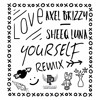 Love Yourself Remix - Sheeq Luna & Axel Brizzy