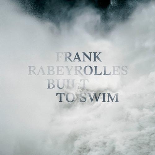 "Frank Rabeyrolles : ""Built To Swim"""