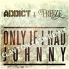 addict freeze   only if i had johnny clayton cash remix free download