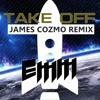 Take Off (James Cozmo Remix) [Free Download]