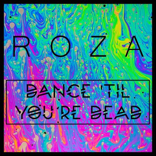 R O Z A - Dance 'Til You're Dead (Original Mix)