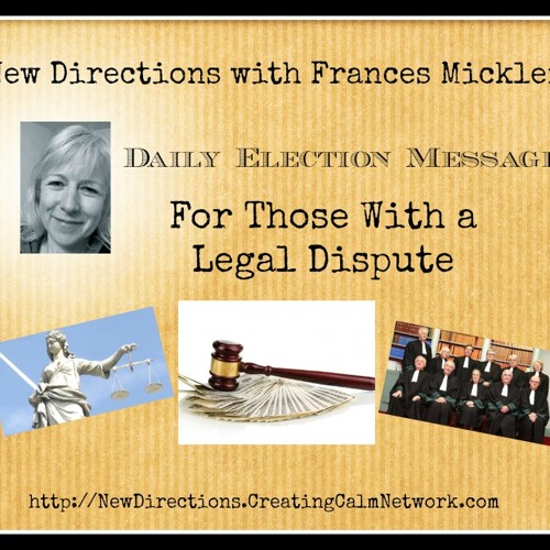 New Directions - Frances Micklem - Daily Election Messages - For Those with a Legal Dispute
