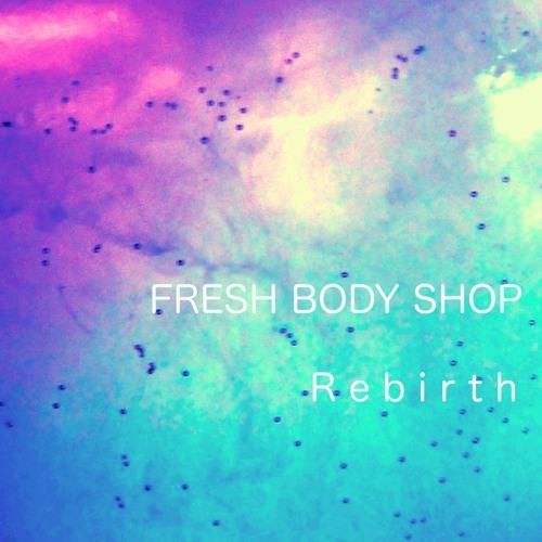 Fresh Body Shop - Rebirth
