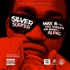 "Max B  ""Silver Surfer"" Feat. Wiz Khalifa,Alpac & Joe Young #ProducedByDameGrease"