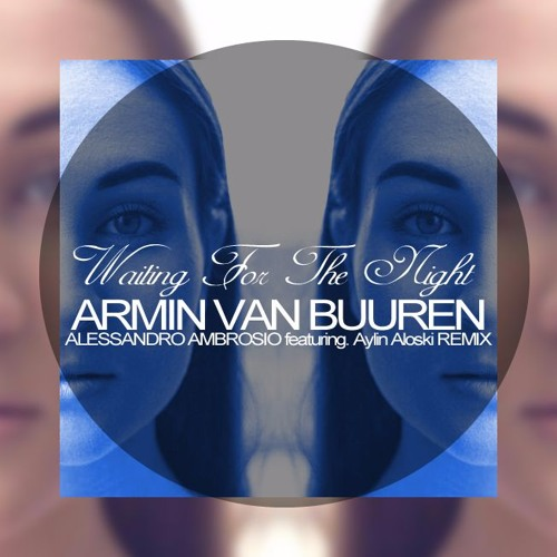Armin Van Buuren - Waiting For The Night (Alessandro Ambrosio ft. Aylin Aloski remix) Teaser